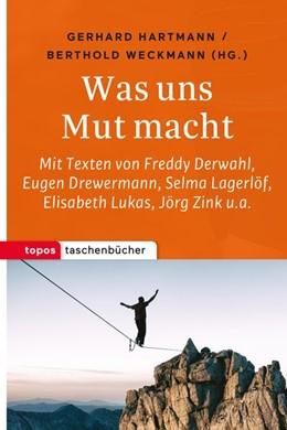 Abbildung von Hartmann / Weckmann   Was uns Mut macht   2018   Mit Texten von Freddy Derwahl,...