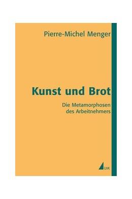 Abbildung von Menger   Kunst und Brot   2006   Die Metamorphosen des Arbeitne...