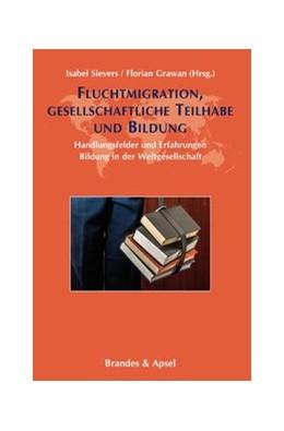 Abbildung von Sievers / Grawan   Fluchtmigration, gesellschaftliche Teilhabe und Bildung   1. Auflage   2017   beck-shop.de