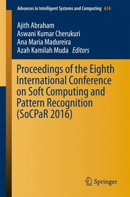 Abbildung von Abraham / Cherukuri / Madureira / Muda | Proceedings of the Eighth International Conference on Soft Computing and Pattern Recognition (SoCPaR 2016) | 1st ed. 2018 | 2017 | 614