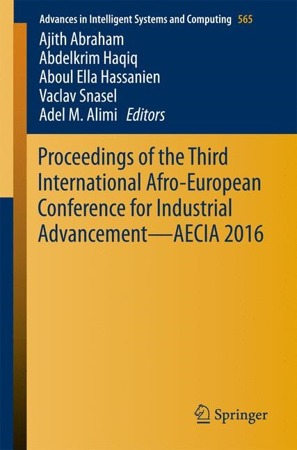 Proceedings of the Third International Afro-European Conference for Industrial Advancement — AECIA 2016 | Abraham / Haqiq / Ella Hassanien / Snasel / Alimi | 1st ed. 2018, 2017 | Buch (Cover)