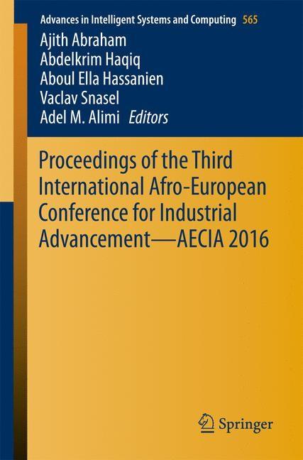 Abbildung von Abraham / Haqiq / Ella Hassanien / Snasel / Alimi | Proceedings of the Third International Afro-European Conference for Industrial Advancement — AECIA 2016 | 1st ed. 2018 | 2017