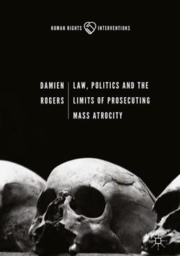 Abbildung von Rogers   Law, Politics and the Limits of Prosecuting Mass Atrocity   1. Auflage   2017   beck-shop.de