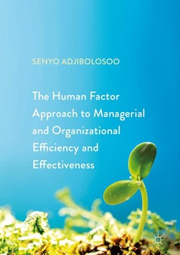 Abbildung von Adjibolosoo | The Human Factor Approach to Managerial and Organizational Efficiency and Effectiveness | 2017