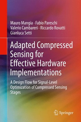Abbildung von Mangia / Pareschi / Cambareri | Adapted Compressed Sensing for Effective Hardware Implementations | 2017 | A Design Flow for Signal-Level...