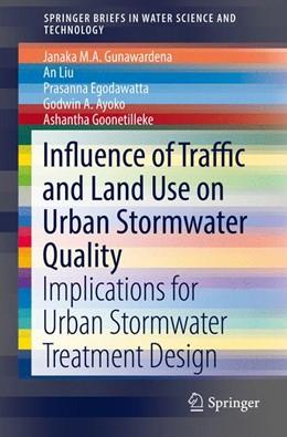 Abbildung von Gunawardena / Liu | Influence of Traffic and Land Use on Urban Stormwater Quality | 1. Auflage | 2017 | beck-shop.de