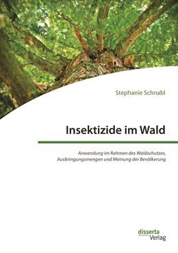 Abbildung von Schnabl   Insektizide im Wald. Anwendung im Rahmen des Waldschutzes, Ausbringungsmengen und Meinung der Bevölkerung   2017