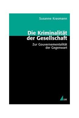 Abbildung von Krasmann | Die Kriminalität der Gesellschaft | 2003 | Zur Gouvernementalität der Geg... | 27