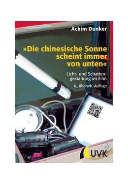 Abbildung von Dunker | »Die chinesische Sonne scheint immer von unten« | 6., überarbeitete Auflage | 2014 | Licht- und Schattengestaltung ...