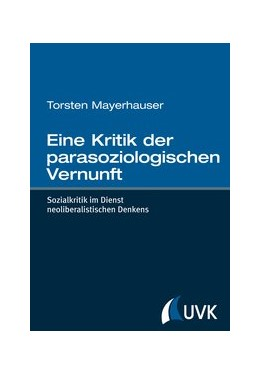 Abbildung von Mayerhauser | Eine Kritik der parasoziologischen Vernunft | 1. Auflage | 2013 | Sozialkritik im Dienst neolibe...