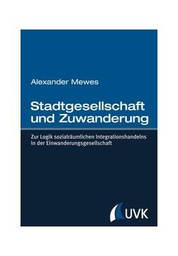 Abbildung von Mewes | Stadtgesellschaft und Zuwanderung | 1. Auflage | 2013 | Zur Logik sozialräumlichen Int...