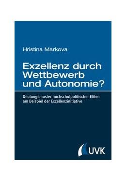 Abbildung von Markova   Exzellenz durch Wettbewerb und Autonomie?   1. Auflage   2013   Deutungsmuster hochschulpoliti...