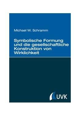 Abbildung von Schramm | Symbolische Formung und die gesellschaftliche Konstruktion von Wirklichkeit | 1. Auflage | 2014