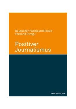 Abbildung von Deutscher Fachjournalisten-Verband Deutscher Fachjournalisten-Verband   Positiver Journalismus   1. Auflage   2015