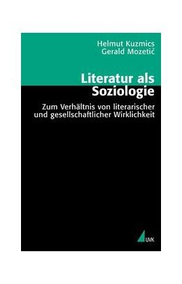 Abbildung von Mozetic / Kuzmics | Literatur als Soziologie | 2003 | Zum Verhältnis von literarisch... | 21