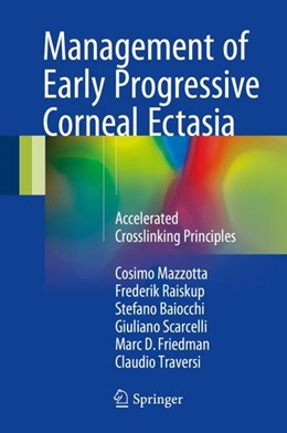 Abbildung von Mazzotta / Raiskup / Baiocchi | Management of Early Progressive Corneal Ectasia | 1st ed. 2017 | 2017 | Accelerated Crosslinking Princ...
