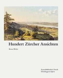 Abbildung von Weber | Hundert Zürcher Ansichten | 1. Auflage | 2017 | beck-shop.de