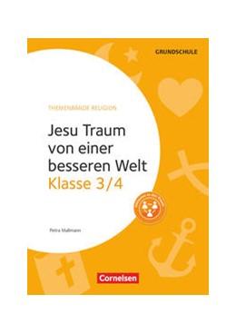 Abbildung von Mallmann / Brüning   Klasse 3/4 - Jesu Traum von einer besseren Welt. Kopiervorlagen   1. Auflage   2017   beck-shop.de