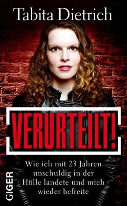 Abbildung von Dietrich | Verurteilt! | 2017 | Wie ich mit 23 Jahren unschuld...