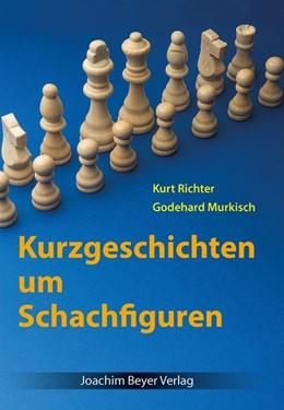 Abbildung von Richter / Murkisch / Ullrich | Kurzgeschichten um Schachfiguren | 5. Auflage | 2017