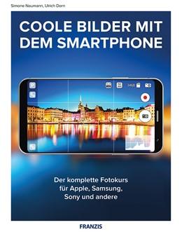 Abbildung von Dorn / Naumann | Coole Fotos mit dem Smartphone | 2017 | Der komplette Fotokurs für App...