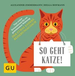 Abbildung von Hofmann / Zimmermann | So geht Katze! | 2017 | Vom ersten Kennenlernen bis zu...