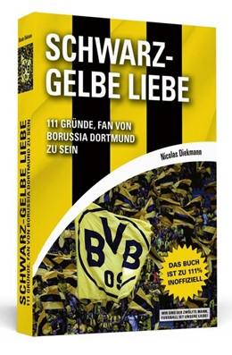 Abbildung von Diekmann   Schwarz-Gelbe Liebe   2017   111 Gründe, Fan von Borussia D...