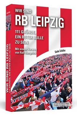 Abbildung von Schäfer | Wir sind RB Leipzig | 2017 | 111 Gründe, ein Roter Bulle zu...