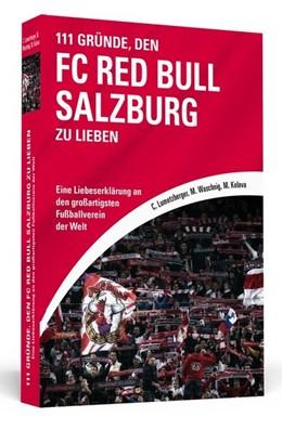 Abbildung von Lumetzberger / Waschnig | 111 Gründe, den FC Red Bull Salzburg zu lieben | 1. Auflage | 2017 | beck-shop.de