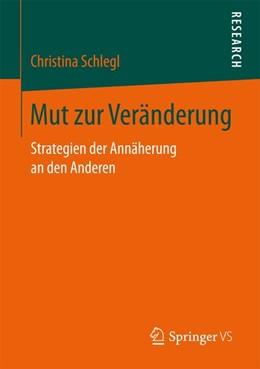 Abbildung von Schlegl | Mut zur Veränderung | 1. Aufl. 2017 | 2017 | Strategien der Annäherung an d...