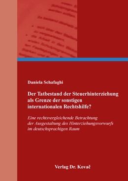 Abbildung von Schafaghi | Der Tatbestand der Steuerhinterziehung als Grenze der sonstigen internationalen Rechtshilfe? | 2017 | Eine rechtsvergleichende Betra... | 348