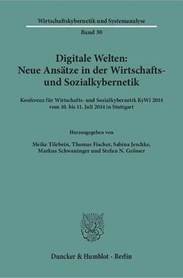 Abbildung von Tilebein / Fischer / Jeschke / Schwaninger / Grösser | Digitale Welten: Neue Ansätze in der Wirtschafts- und Sozialkybernetik | 2017 | Konferenz für Wirtschafts- und...