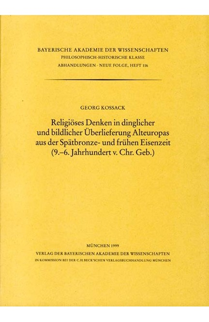 Cover: Georg Kossack, Religiöses Denken in dinglicher und bildlicher Überlieferung Alteuropas aus der Spätbronze und frühen Eisenzeit (9.-6. Jahrhundert v. Chr.Geb.)