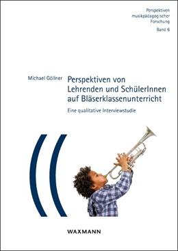 Abbildung von Göllner | Perspektiven von Lehrenden und SchülerInnen auf Bläserklassenunterricht | 1. Auflage | 2017 | beck-shop.de