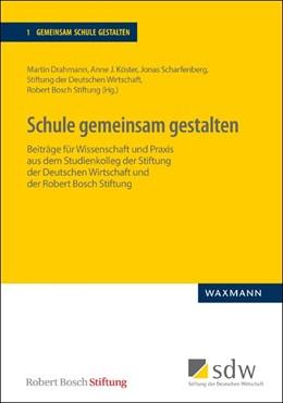 Abbildung von Drahmann / Köster / Scharfenberg / Stiftung der Deutschen Wirtschaft / Bosch | Schule gemeinsam gestalten | 2017 | Beiträge für Wissenschaft und ...