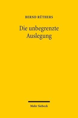 Abbildung von Rüthers | Die unbegrenzte Auslegung | 8. Auflage | 2017 | beck-shop.de