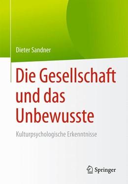 Abbildung von Sandner   Die Gesellschaft und das Unbewusste   2017   Kulturpsychologische Erkenntni...