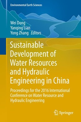 Abbildung von Dong / Lian / Zhang | Sustainable Development of Water Resources and Hydraulic Engineering in China | 2018 | Proceedings for the 2016 Inter...