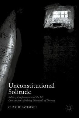 Abbildung von Eastaugh | Unconstitutional Solitude | 1st ed. 2017 | 2017 | Solitary Confinement and the U...