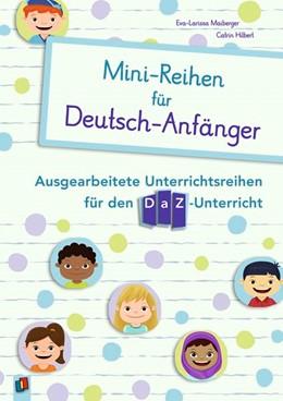 Abbildung von Hilbert / Maiberger | Mini-Reihen für Deutsch-Anfänger | 2017 | Ausgearbeitete Unterrichtsreih...