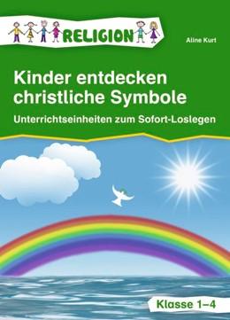 Abbildung von Kurt | Kinder entdecken christliche Symbole | 1. Auflage | 2017 | beck-shop.de