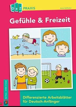 Abbildung von Hoffacker   Gefühle & Freizeit - Differenzierte Arbeitsblätter für Deutsch-Anfänger   2017