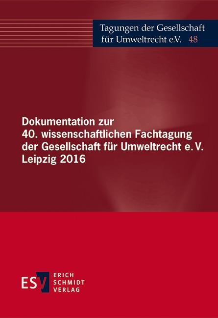 Abbildung von Gesellschaft für Umweltrecht (Hrsg.) | Dokumentation zur 40. wissenschaftlichen Fachtagung der Gesellschaft für Umweltrecht e.V. Leipzig 2016 | 2017