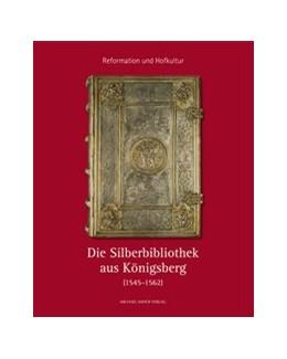 Abbildung von Wozniak / Slenczka   Reformation und Hofkultur   2017   Die Silberbibliothek aus König...