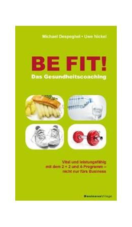 Abbildung von Despeghel / Nickel   BE FIT! Das Gesundheitscoaching   2009   Vital und Fit mit dem 2 + 2 un...