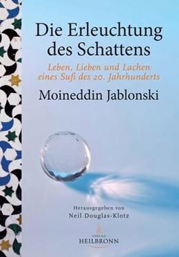 Abbildung von Schablonski / Douglas-Klotz | Die Erleuchtung des Schattens | 2017 | Leben, Lieben und Lachen eines...