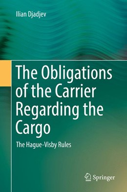 Abbildung von Djadjev | The Obligations of the Carrier Regarding the Cargo | 1st ed. 2018 | 2017 | The Hague-Visby Rules