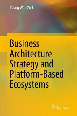 Abbildung von Park | Business Architecture Strategy and Platform-Based Ecosystems | 1. Auflage | 2018 | beck-shop.de
