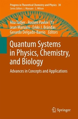 Abbildung von Tadjer / Pavlov / Maruani / Brändas / Delgado-Barrio | Quantum Systems in Physics, Chemistry, and Biology | 1st ed. 2017 | 2017 | Advances in Concepts and Appli...