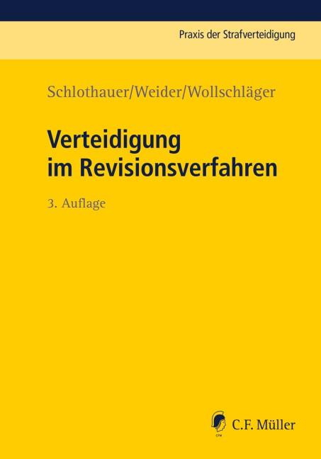 Verteidigung im Revisionsverfahren | Schlothauer / Weider / Wollschläger | 3., neu bearbeitete Auflage, 2017 | Buch (Cover)